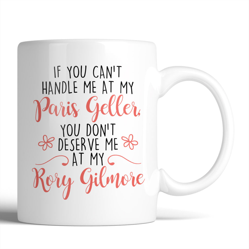 Gilmore Girls If You Can't Handle Me At My Paris Geller You Don't Deserve Me At My Rory Gilmore 11oz Mug