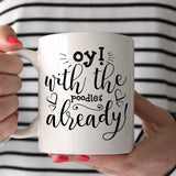 Gilmore Girls Oy! With The Poodles Already 11oz Mug