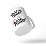 Trust Me I Watch Grey's Anatomy I'm Basically A Surgeon Mug