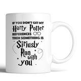 If You Don't Get My Harry Potter Reference Then Something Is Siriusly Ron With You 11oz Mug
