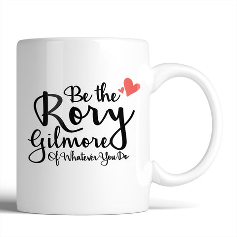 Gilmore Girls Be The Rory Gilmore Of Whatever You Do 11oz Mug