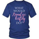 How To Get Away With Murders What Would Annalise Keating Do? Shirt - NerdKudo - 1