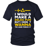 The Legend Of Zelda I Would Make A Zelda Pun But I Don't Wanna Tri And Force It Shirt - NerdKudo - 3