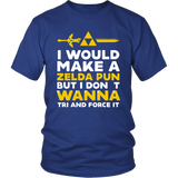 The Legend Of Zelda I Would Make A Zelda Pun But I Don't Wanna Tri And Force It Shirt - NerdKudo - 1