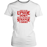 Stranger Things I Went To The Upside Down And All I Got Was This Strange T-Shirt - NerdKudo - 9