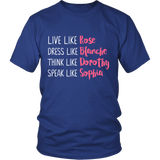 The Golden Girls Live Like Rose Dress Like Blanche Think Like Dorothy Speak Like Sophia Shirt - NerdKudo - 1