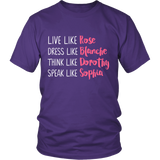 The Golden Girls Live Like Rose Dress Like Blanche Think Like Dorothy Speak Like Sophia Shirt - NerdKudo - 2
