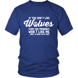 If You Don't Like Wolves Then You Probably Won't Like Me Shirt - NerdKudo - 1