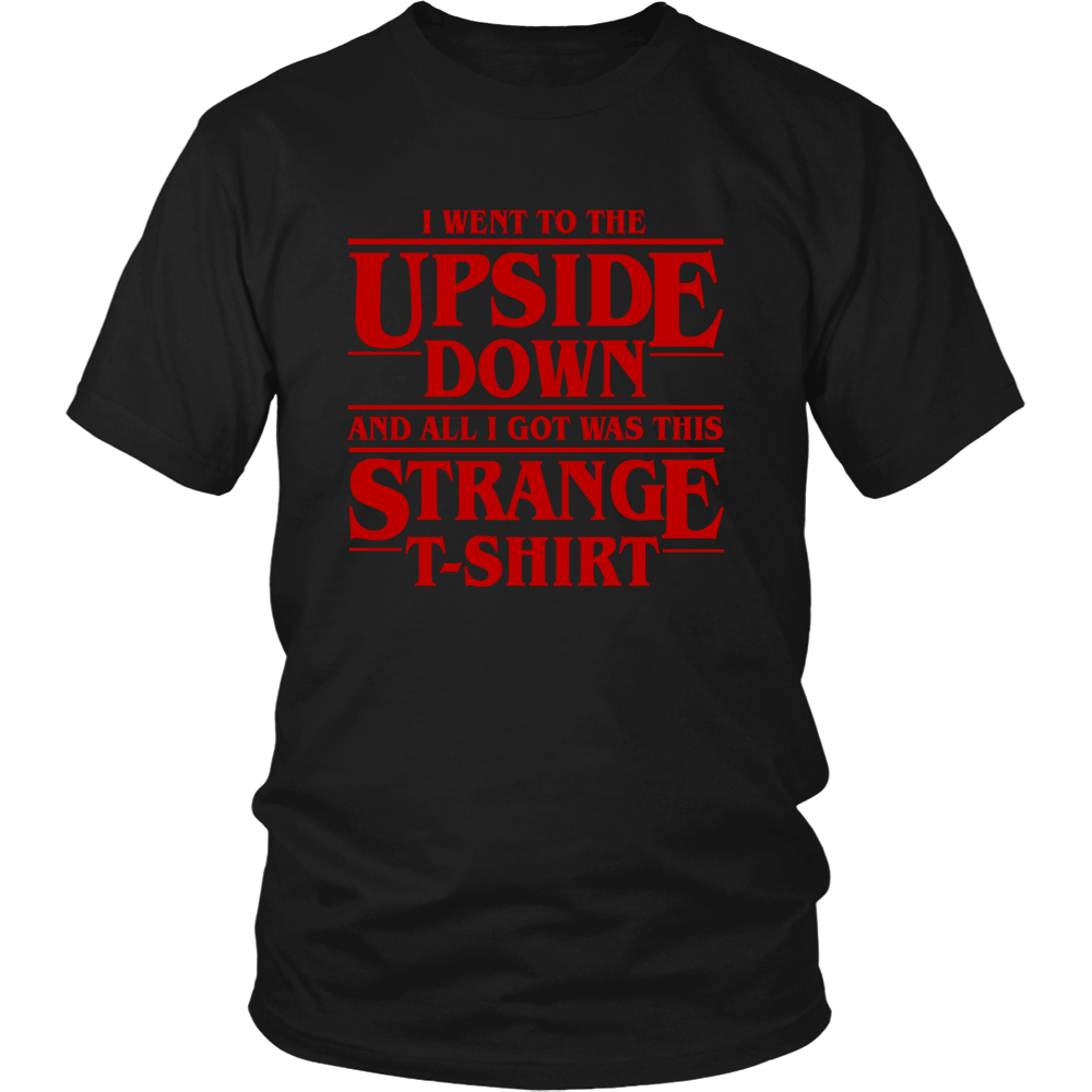 Stranger Things I Went To The Upside Down And All I Got Was This Strange T-Shirt - NerdKudo - 3