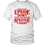Stranger Things I Went To The Upside Down And All I Got Was This Strange T-Shirt - NerdKudo - 1