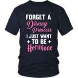 Harry Potter Forget A Disney Princess I Just Want To Be Hermione - NerdKudo - 2