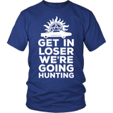 Supernatural Get In Loser We're Going Hunting Shirt - NerdKudo - 1
