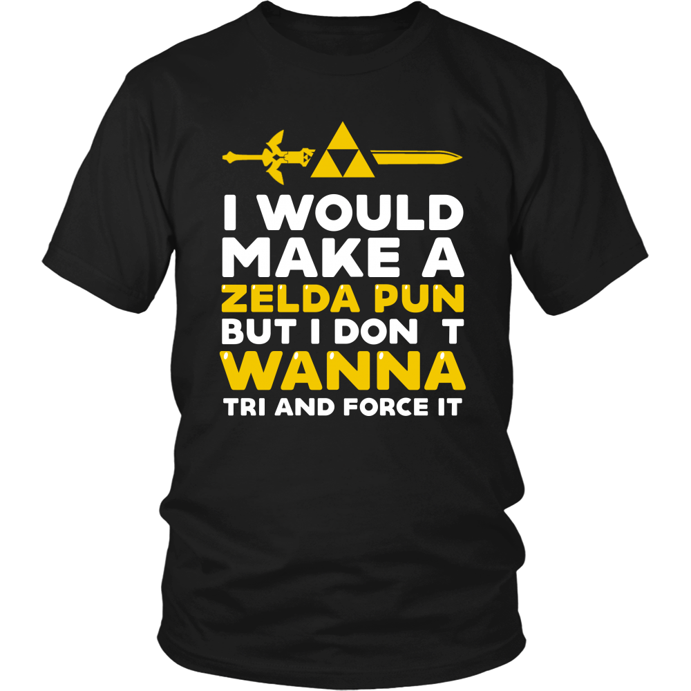 The Legend Of Zelda I Would Make A Zelda Pun But I Don't Wanna Tri And Force It Shirt - NerdKudo - 4