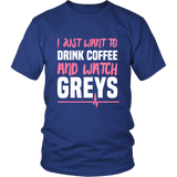 Grey's Anatomy I Just Want To Drink Coffee And Watch Greys Shirt - NerdKudo - 1