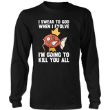 Pokemon I Swear To God When I Evolve I'm Going To Kill You All Shirt - NerdKudo - 8