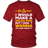 The Legend Of Zelda I Would Make A Zelda Pun But I Don't Wanna Tri And Force It Shirt - NerdKudo - 2