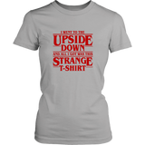 Stranger Things I Went To The Upside Down And All I Got Was This Strange T-Shirt - NerdKudo - 10
