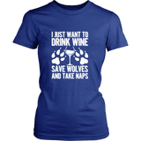 I Just Want To Drink Wine Save Wolves And Take Naps Shirt