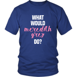Grey's Anatomy What Would Meredith Grey Do Shirt - NerdKudo - 1