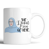 Mean Girls She Doesn't Even Go Here 11oz Mug