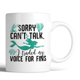 Sorry Can't Talk I Traded My Voice For Fins 11oz Mug