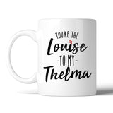 You're the Thelma to my Louise - Choose Your Style Below
