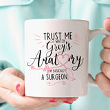Trust Me I Watch Grey's Anatomy I'm Basically A Surgeon 11oz Mug