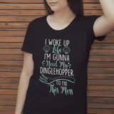 I Woke Up Like I'm Gunna Need My Dinglehopper To Fix This Mess Shirt