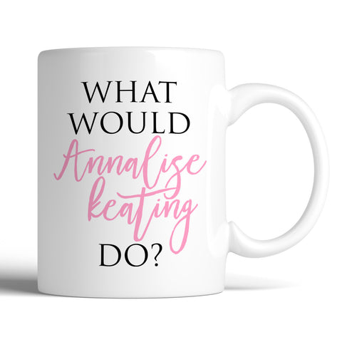 How To Get Away With Murder What Would Annalise Keating Do? 11oz Mug