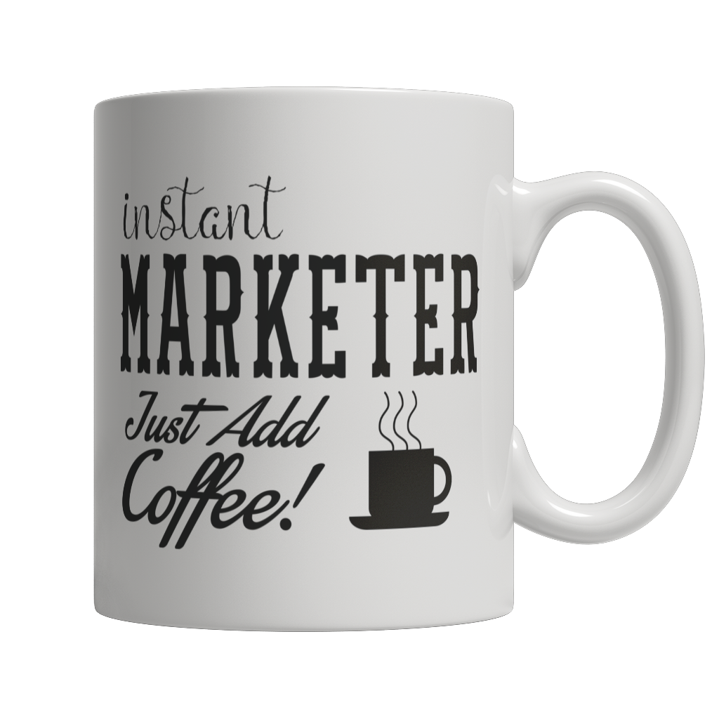 Limited Edition - Instant Marketer Just Add Coffee! Female