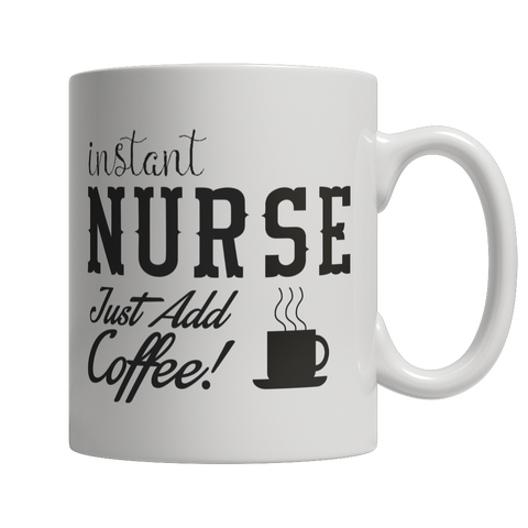 Limited Edition - Instant Nurse Just Add Coffee! Female