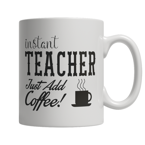 Limited Edition - Instant Teacher Just Add Coffee! Female