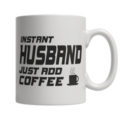 Limited Edition - Instant Husband Just Add Coffee! Male