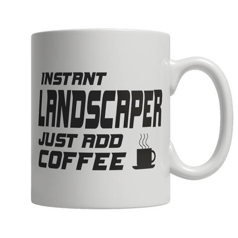 Limited Edition - Instant Landscaper Just Add Coffee! Male