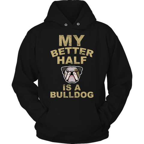 Limited Edition - My Better Half is a Bulldog