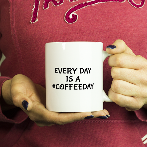 Every Day Is A #CoffeeDay Coffee Mug
