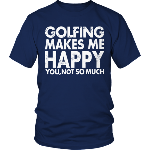 Limited Edition - Golfing Makes Me Happy You, Not So Much