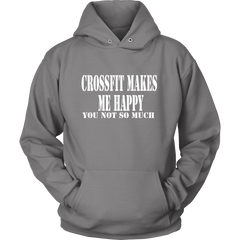 CROSSFIT MAKES ME HAPPY YOU, NOT SO MUCH HOODIE