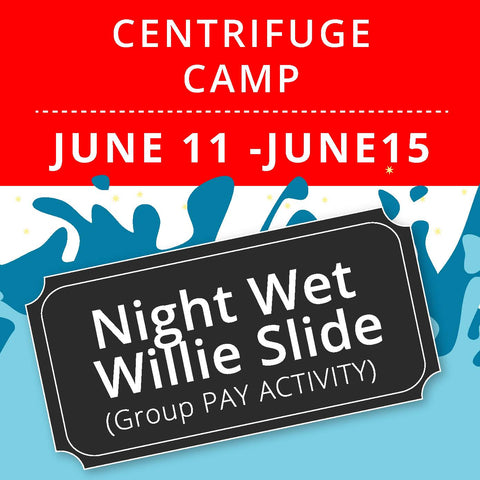CentriFuge Camp -  Night Wet Willie (Group Activity)