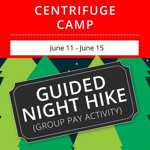 CentriFuge Camp - Guided Night Hike (Group Activity)