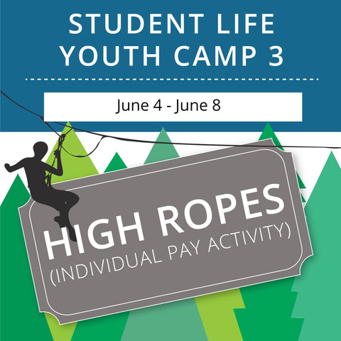 Student Life Youth Camp 3 - High Ropes