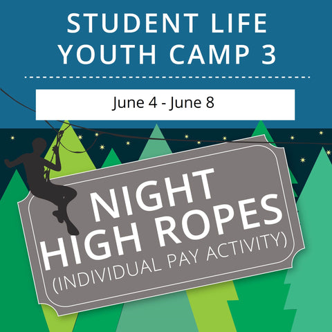 Student Life Youth Camp 3 - Night High Ropes