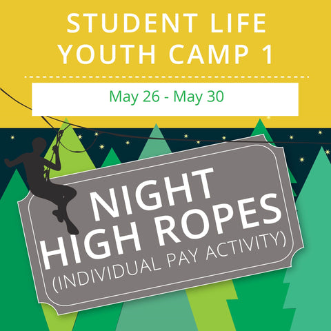 Student Life Youth Camp 1 - Night High Ropes