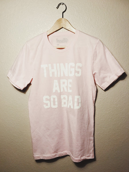 Things Are So Bad (Millennial Pink)