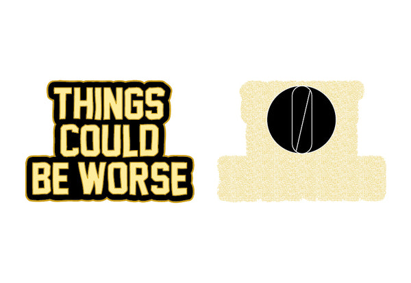 Things Could Be Worse Pin *THANK YOU FOR EVERYTHING*