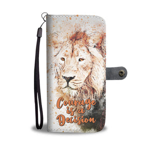 Lion - Courage is a Decision Wallet Phone Case