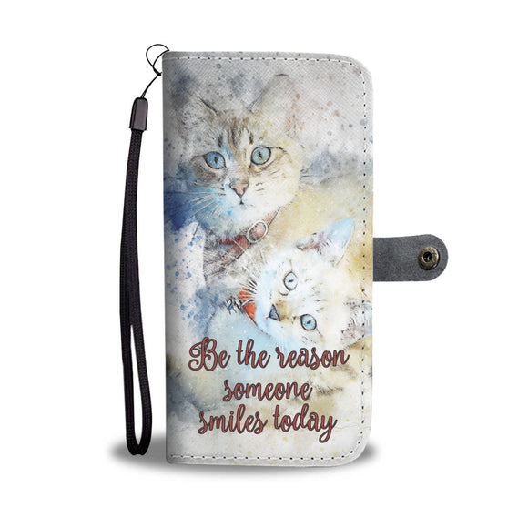 Cats - Be the Reason Someone Smiles Today - Wallet Phone Case