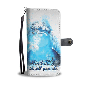 Dolphin - Find joy in all you do - Wallet Phone Case