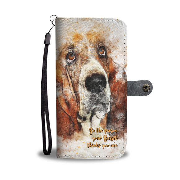 Be the Person Your Basset Thinks You Are - Wallet Phone Case