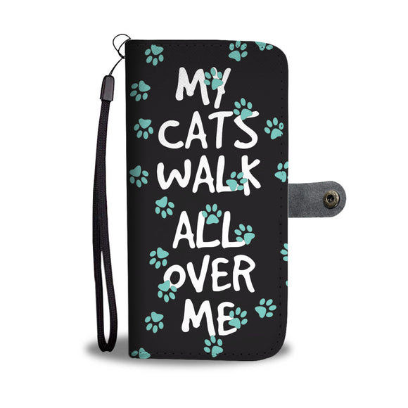 My Cats Walk All Over Me Wallet Phone Case